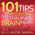 101 Tips for Recovering from Traumatic Brain Injury: Practical Advice for TBI Survivors, Caregivers, and Teachers | Kelly Bouldin Darmofal