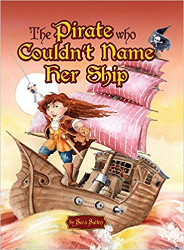 The Pirate Who Couldn't Name Her Ship: Sara Sutton: 9781480918702