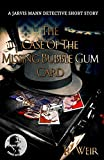 The Case of the Missing Bubble Gum Card: A Jarvis Mann Private Detective HardBoiled Mystery Short Story (Jarvis Mann Detective Book 1)