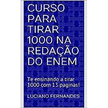 Curso para tirar 1000 na redação do ENEM: Te ensinando a tirar 1000 com 13 paginas! (Portuguese Edition)