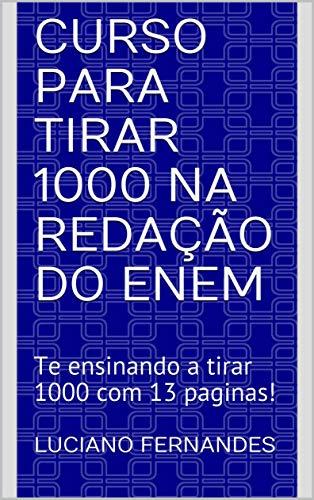 Curso para tirar 1000 na redação do ENEM: Te ensinando a tirar 1000 com 13 paginas!
