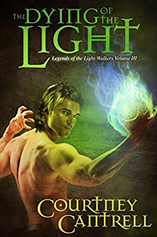 The Dying of the Light (Legends of the Light-Walkers Book 3) by [Cantrell, Courtney]