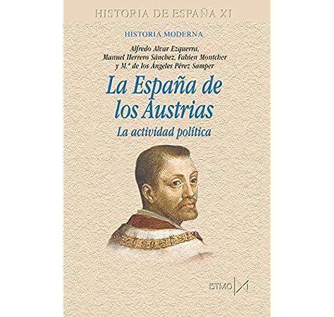 La España de los Austrias: La actividad política Fundamentos: Amazon.es: Alvar Ezquerra, Alfredo, [et Al.]: Libros