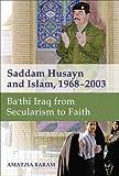 Saddam Husayn and Islam, 1968–2003: Ba`thi Iraq from Secularism to Faith