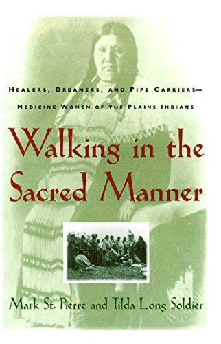 Walking in the Sacred Manner: Healers, Dreamers, and Pipe Carriers--Medicine Wom