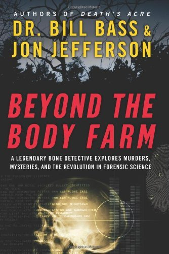 Beyond the Body Farm: A Legendary Bone Detective Explores Murders, Mysteries, and the Revolution in Forensic Science by Bill Bass - Bill Bass