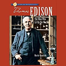 Sterling Biographies: Thomas Edison: The Man Who Lit Up the World Audiobook by Martin Woodside Narrated by Kevin Pariseau
