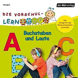 Buchstaben und Laute (Die Vorschul-Lernraupe) Hörspiel