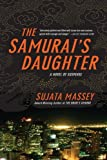 Front cover for the book The Samurai's Daughter by Sujata Massey