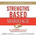 Strengths Based Marriage: Build a Stronger Relationship by Understanding Each Other's Gifts Audiobook by Jimmy Evans, Allan Kelsey Narrated by Steven Roy Grimsley, Jason Blain Carson