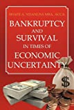 Bankruptcy and Survival in Times of Economic Uncertainty, Shafii A. Ndanusa Acca Mba, 1465383107