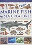 img - for The Illustrated World Encyclopedia of Marine Fishes & Sea Creatures: A Natural History And Identification Guide To The Animal Life Of The Deep Oceans, ... Estuaries, And Shorelines Of The World book / textbook / text book