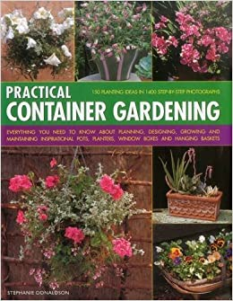 Practical Container Gardening 150 Planting Ideas In 1400 Step By