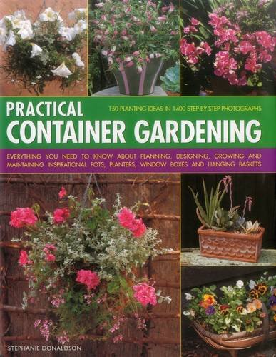 Practical Container Gardening: 150 Planting Ideas In 1400 Step-By-Step Photographs: