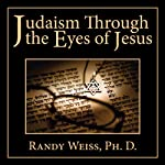 Judaism Through the Eyes of Jesus | Randy Weiss