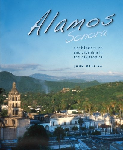 Álamos, Sonora: Architecture and Urbanism in the Dry Tropics (Southwest Center Series)