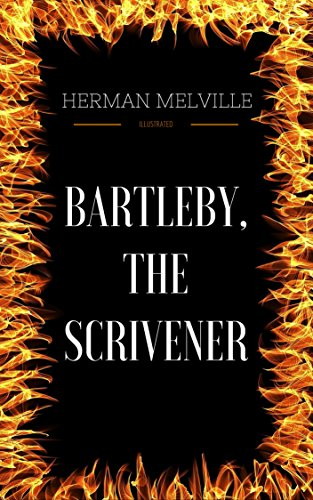 Bartleby, the Scrivener: By Herman Melville - Illustrated