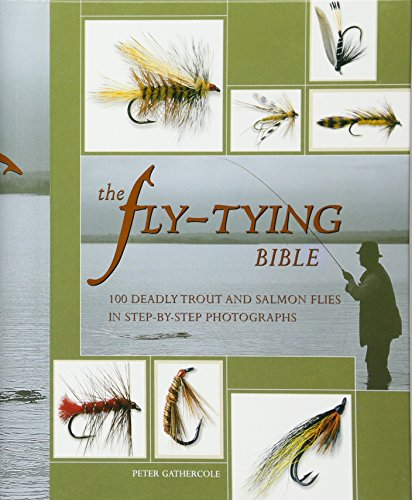 The Fly-Tying Bible: 100 Deadly Trout and Salmon Flies in Step-by-Step Photographs Fly Tying Salmon Flies