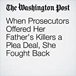 When Prosecutors Offered Her Father's Killers a Plea Deal, She Fought Back | Kyle Swenson