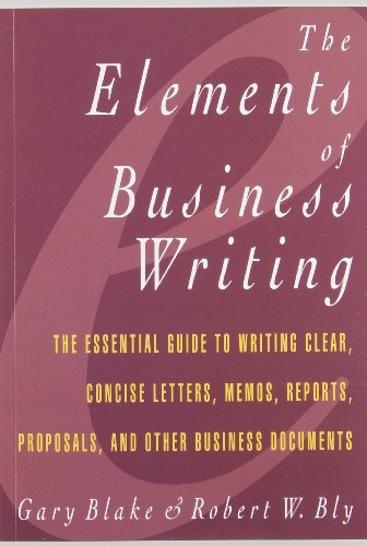 Elements of Business Writing: A Guide to Writing Clear, Concise Letters, Mem (Elements Of Technical Writing)