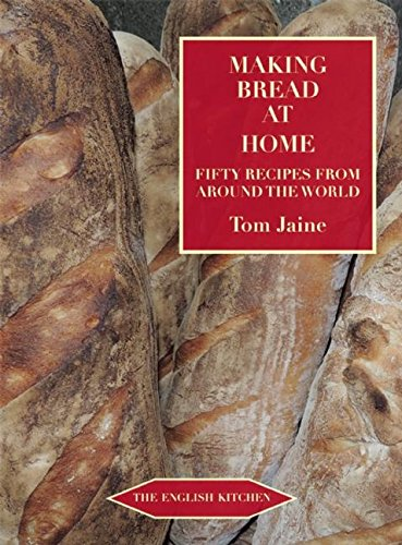 Making Bread at Home: Aroma, goodness, and recipes (The English Kitchen) by Tom Jaine