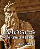 Moses the Reluctant Leader, Ralph F. Wilson, 098323101X