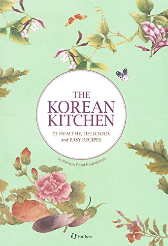 The Korean Kitchen: 75 Healthy, Delicious and Easy Recipes by Korean Food Foundation