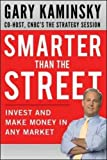 Smarter Than the Street: Invest and Make Money in Any Market