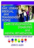 Gay, Lesbian, Bisexual, and Transgender People with Developmental Disabilities and Mental Retardation, John D. Allen, 1560233966