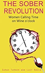 The Sober Revolution: Women Calling Time on Wine O'Clock: 1 by Turner, Sarah, Rocca, Lucy (2013) Paperback