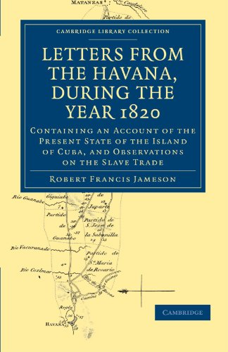 Letters from the Havana, During the Year 1820: Containing an Account of the Present State of the Island of Cuba, and Obs