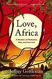 Love, Africa: A Memoir of Romance, War, and Survival