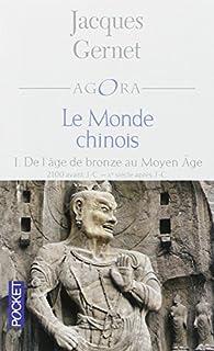 Le monde chinois : [1] : De l'âge de bronze au Moyen Age