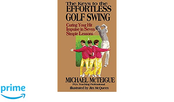 The Keys to the Effortless Golf Swing: Curing Your Hit ...
