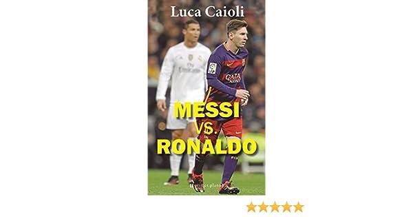Messi Vs. Ronaldo (Primer plano): Amazon.es: Caioli, Luca, Caioli ...