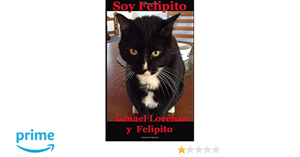 Amazon.com: Soy Felipito (Spanish Edition) (9781519436832): Ismael Lorenzo: Books