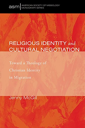 Religious Identity and Cultural Negotiation: Toward a Theology of Christian Identity in Migration (American Society of Missiology Monograph Series Book 29)
