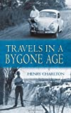Travels in a Bygone Age, Henry Charlton, 1844017680