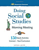 Doing Social Studies in Morning Meeting: 150 Quick Activities That Connect to Your Curriculum