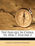 The Fan-Qui in China, In 1836-7, Charles Toogood Downing, 1173626999