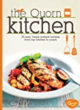 The Quorn Kitchen: 70 Easy, Home Cooked Recipes from Our Kitchen to Yours