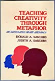Teaching Creativity Through Metaphor, Judith A. Sanders and Donald A. Sanders, 0582281857