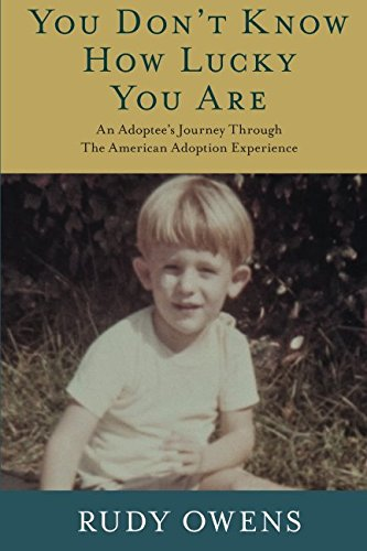 You Don't Know How Lucky You Are: An Adoptee's Journey Through The American Adoption Experience