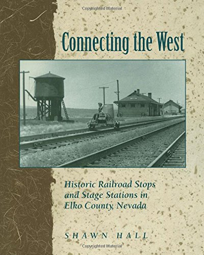 Download Connecting The West: Historic Railroad Stops And Stage Stations In Elko County, Nevada ebook
