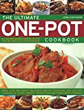 The Ultimate One-Pot Cookbook: More Than 180 Simply Delicious One-Pot, Stove-Top And Clay-Pot