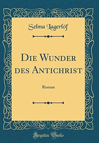 Die Wunder des Antichrist: Roman (Classic Reprint)