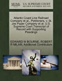 img - for Atlantic Coast Line Railroad Company et al., Petitioners, v. St. Joe Paper Company et al. U.S. Supreme Court Transcript of Record with Supporting Pleadings book / textbook / text book