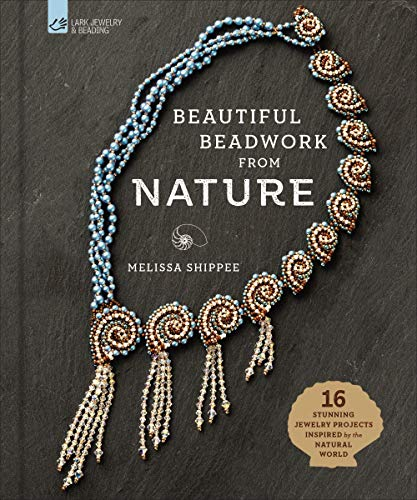 (Beautiful Beadwork from Nature: 16 Stunning Jewelry Projects Inspired by the Natural)