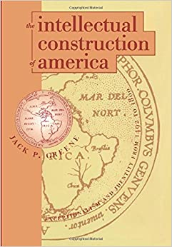 The Intellectual Construction of America: Exceptionalism and Identity From 1492 to 1800 by Jack P. Greene (1997-02-26)