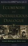 Ecumenism And Interreligious Dialogue: Unitatis Redintegratio, Nostra Aetate (REDISCOVERING VATICAN II)